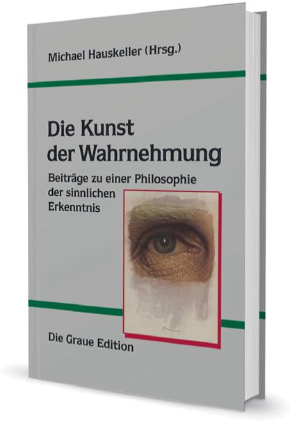 Die Kunst der Wahrnehmung - Hauskeller, Michael