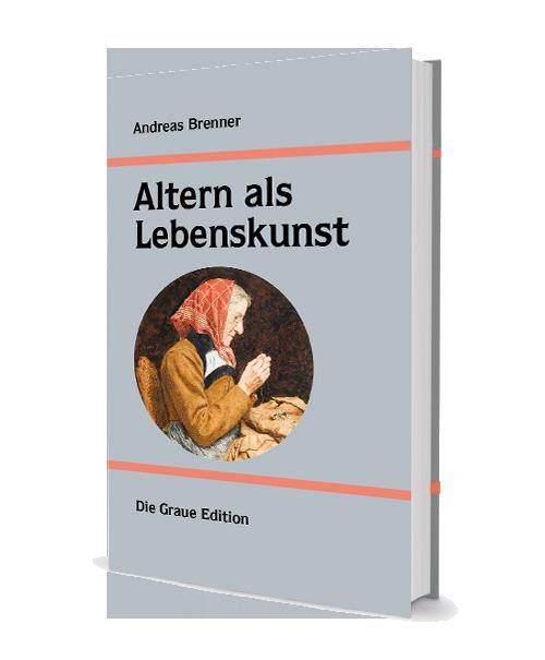 Altern als Lebenskunst - Brenner, Andreas