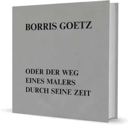 Borris Goetz oder der Weg eines Malers durch die Zeit - Lauermann, Dietmar, Sauer, Walter