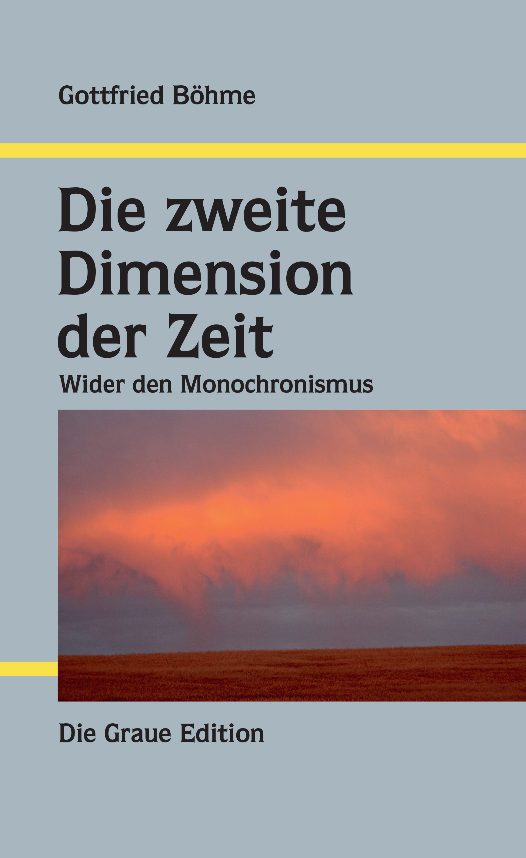 Die zweite Dimension der Zeit - Wider den Monochronismus - Böhme, Gottfried